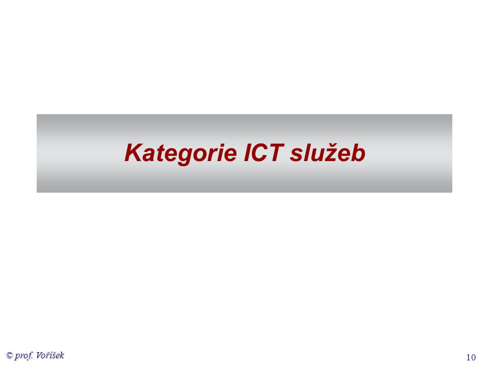 © prof. Voříšek 10 Kategorie ICT služeb