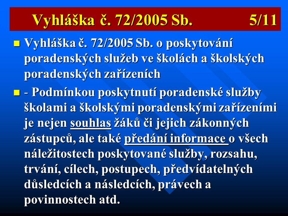  Vyhláška č. 73/2005 Sb. o vzdělávání dětí, žáků a studentů se speciálními vzdělávacími potřebami a dětí, žáků a studentů mimořádně nadaných  Novela