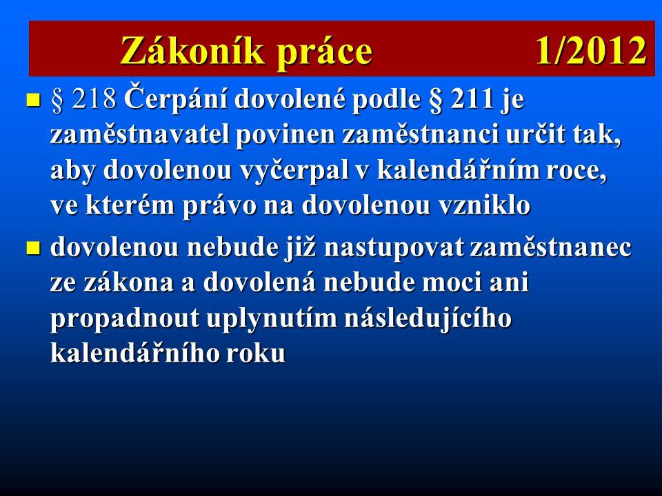  § 217 Dobu čerpání dovolené je povinen zaměstnavatel určit podle písemného rozvrhu čerpání dovolené Zákoník práce 1/2012 Zákoník práce 1/2012