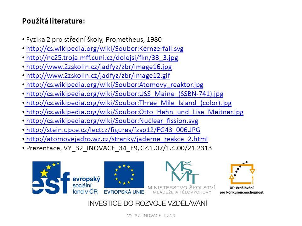Použitá literatura: • Fyzika 2 pro střední školy, Prometheus, 1980 • http://cs.wikipedia.org/wiki/Soubor:Kernzerfall.svghttp://cs.wikipedia.org/wiki/S