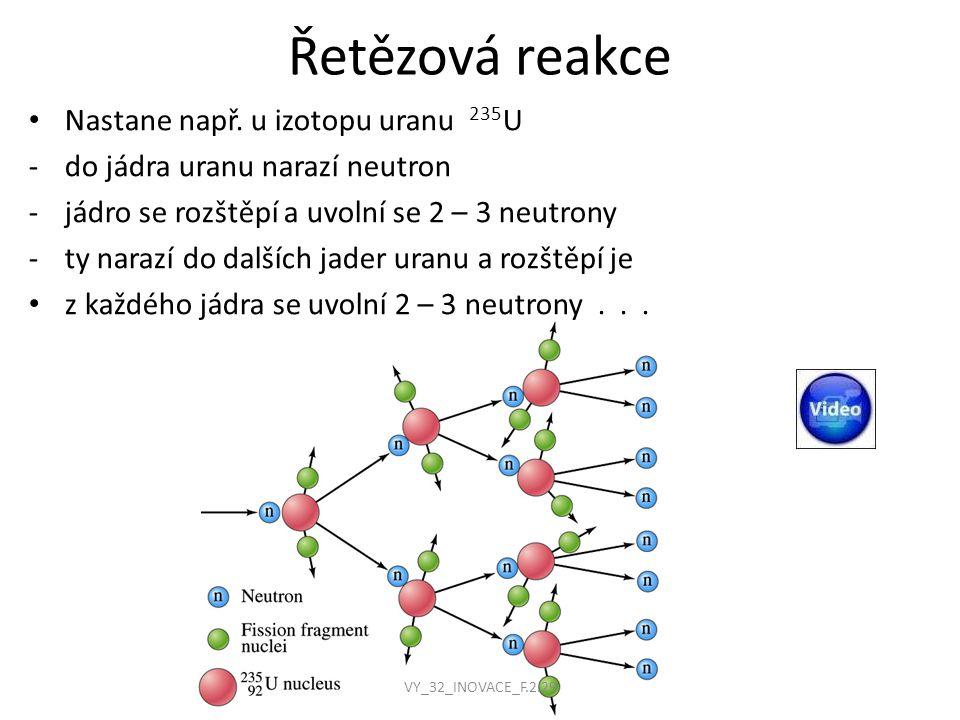 Řetězová reakce • Nastane např. u izotopu uranu 235 U -do jádra uranu narazí neutron -jádro se rozštěpí a uvolní se 2 – 3 neutrony -ty narazí do další