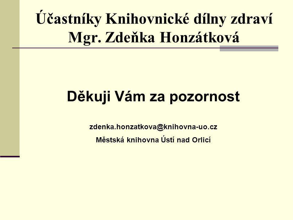 Děkuji Vám za pozornost zdenka.honzatkova@knihovna-uo.cz Městská knihovna Ústí nad Orlicí Účastníky Knihovnické dílny zdraví Mgr.