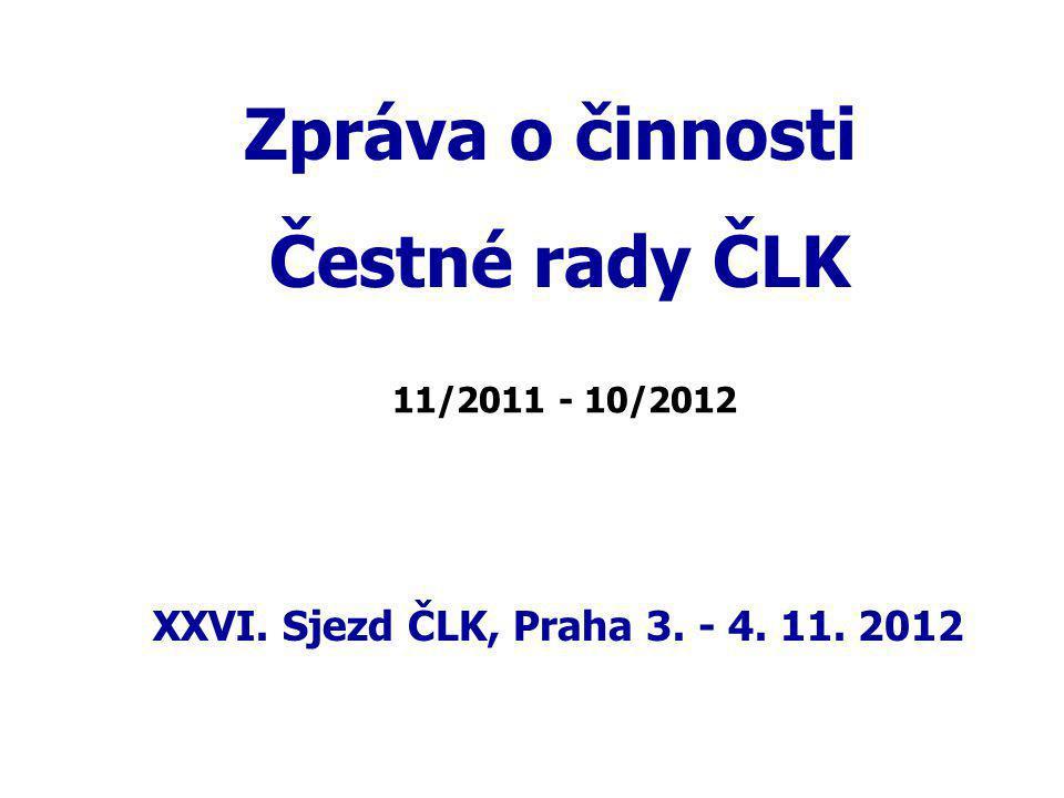 Zpráva o činnosti Čestné rady ČLK XXVI. Sjezd ČLK, Praha 3. - 4. 11. 2012 11/2011 - 10/2012