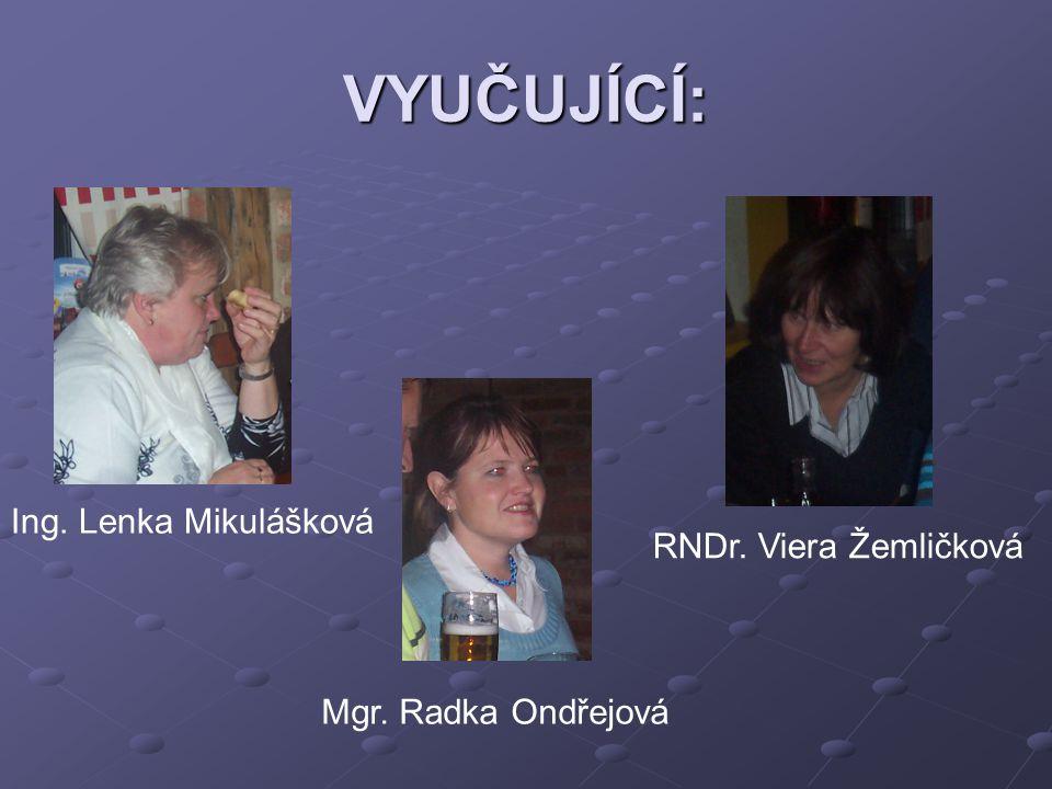 VYUČUJÍCÍ: Ing. Lenka Mikulášková Mgr. Radka Ondřejová RNDr. Viera Žemličková