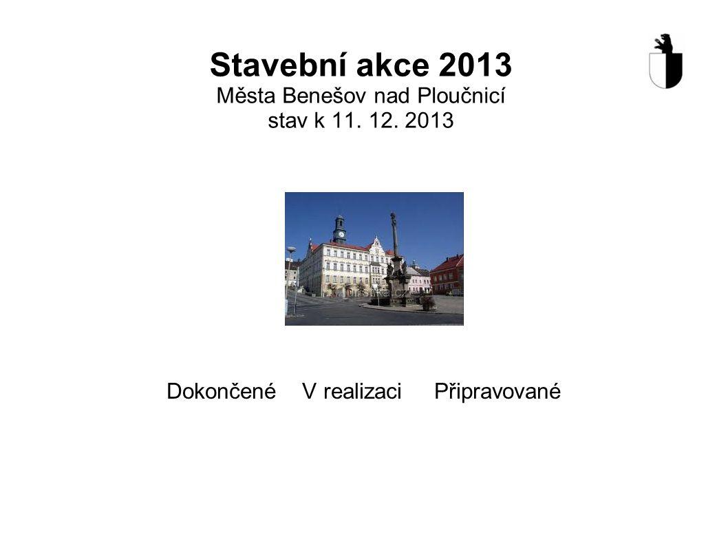Stavební akce 2013 Města Benešov nad Ploučnicí stav k 11. 12. 2013 Dokončené V realizaci Připravované