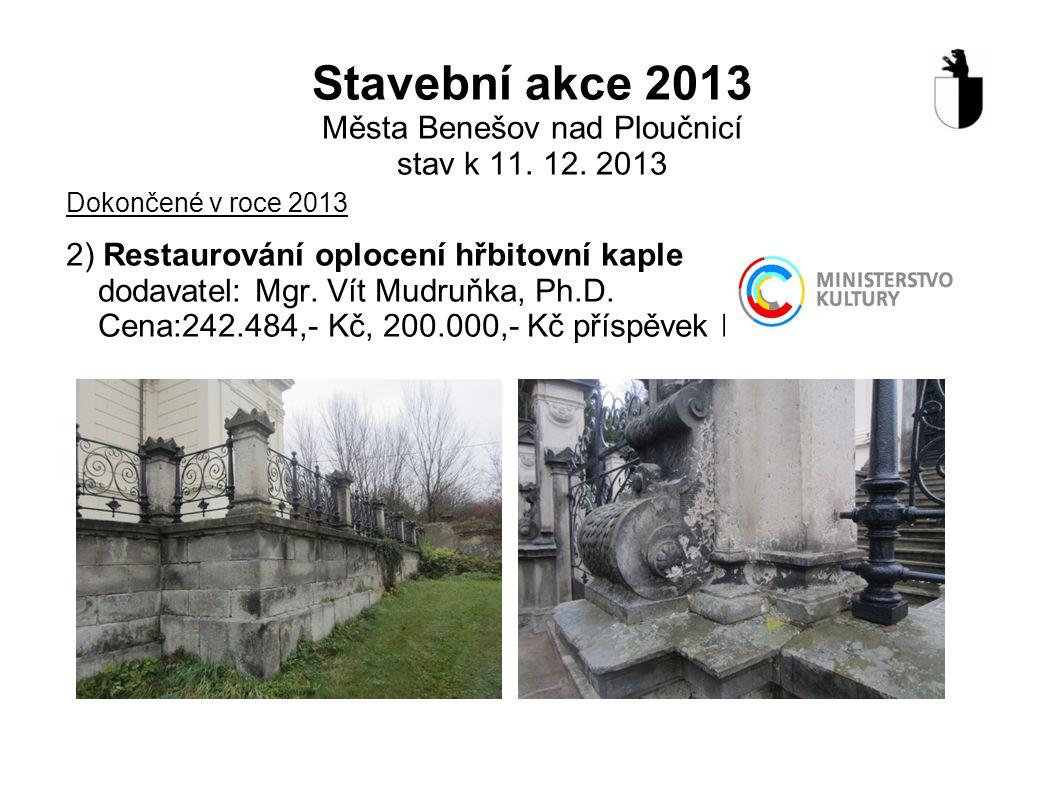 Stavební akce 2013 Města Benešov nad Ploučnicí stav k 11. 12. 2013 Dokončené v roce 2013 2) Restaurování oplocení hřbitovní kaple dodavatel: Mgr. Vít