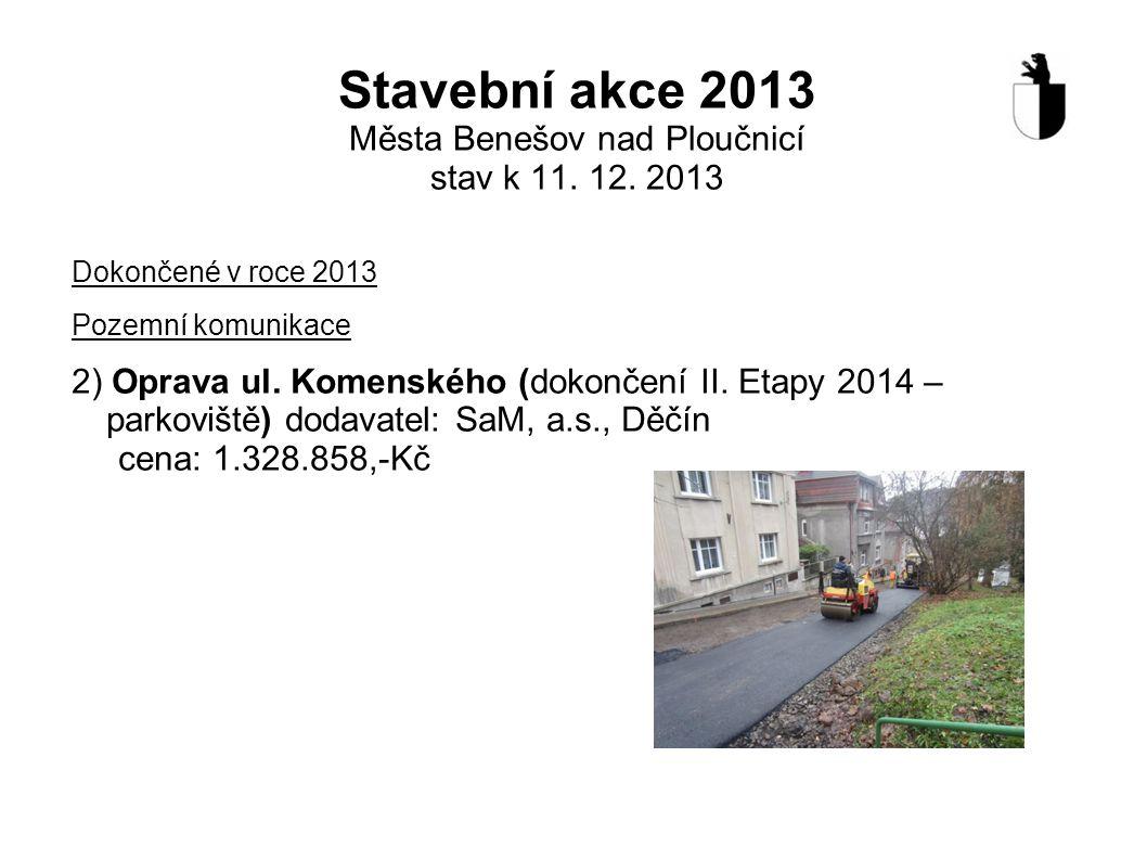 Stavební akce 2013 Města Benešov nad Ploučnicí stav k 11. 12. 2013 Dokončené v roce 2013 Pozemní komunikace 2) Oprava ul. Komenského (dokončení II. Et