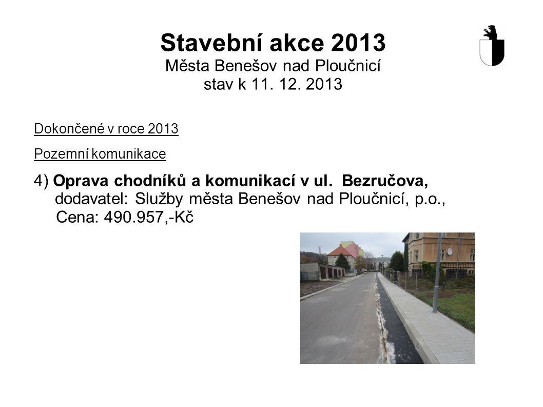 Stavební akce 2013 Města Benešov nad Ploučnicí stav k 11. 12. 2013 Dokončené v roce 2013 Pozemní komunikace 4) Oprava chodníků a komunikací v ul. Bezr