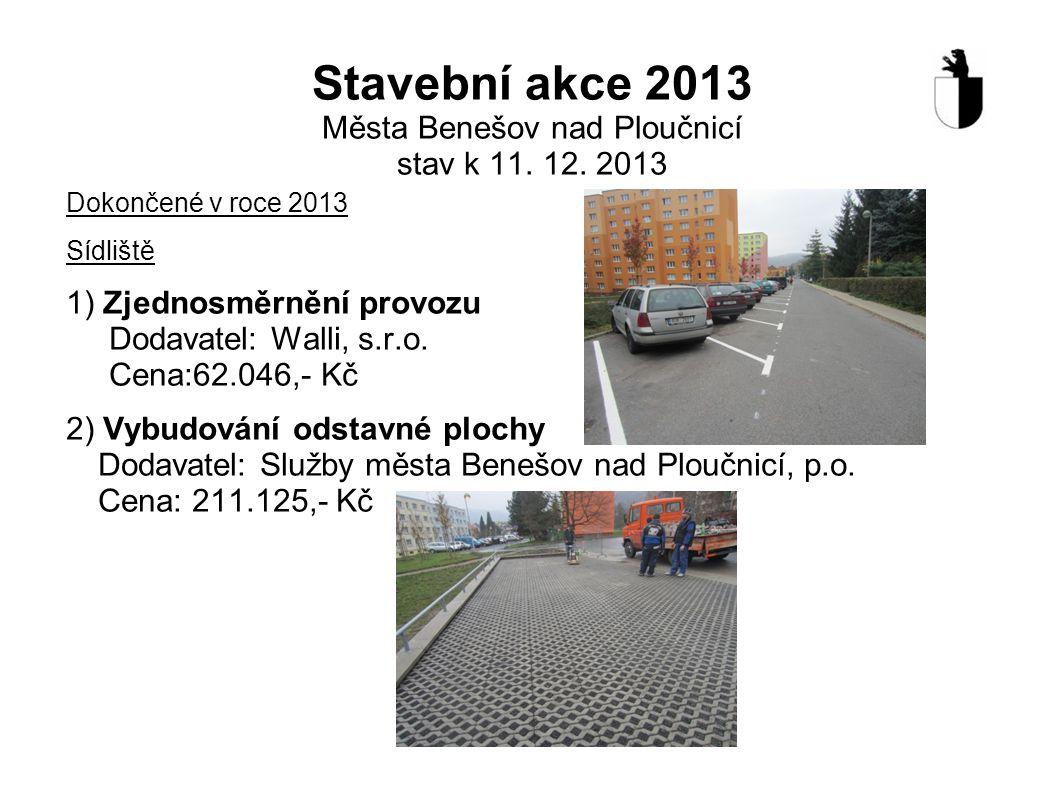 Stavební akce 2013 Města Benešov nad Ploučnicí stav k 11. 12. 2013 Dokončené v roce 2013 Sídliště 1) Zjednosměrnění provozu Dodavatel: Walli, s.r.o. C
