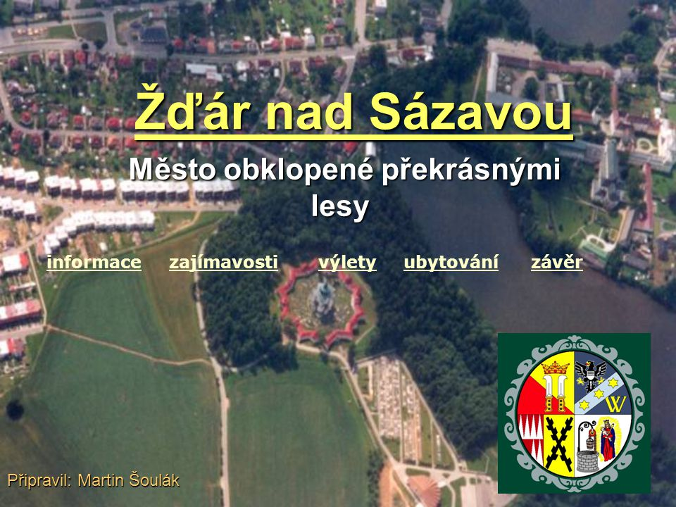 Základní informace  okresní město  25 000 obyvatel  město leží na hranicích Čech a Moravy  protéká zde řeka Sázava  Je tu památka UNESCO