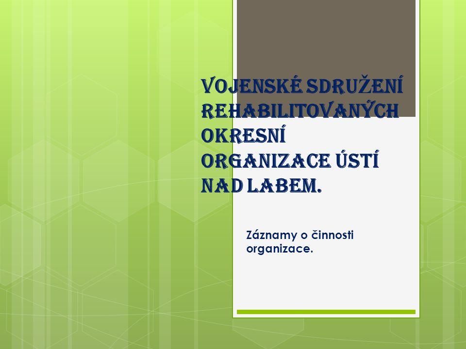 VOJENSKÉ SDRU Ž ENÍ REHABILITOVANÝCH OKRESNÍ ORGANIZACE ÚSTÍ NAD LABEM. Záznamy o činnosti organizace.