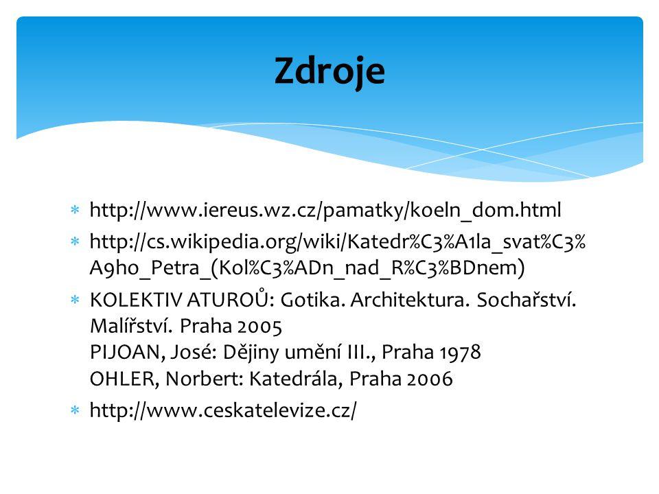  http://www.iereus.wz.cz/pamatky/koeln_dom.html  http://cs.wikipedia.org/wiki/Katedr%C3%A1la_svat%C3% A9ho_Petra_(Kol%C3%ADn_nad_R%C3%BDnem)  KOLEK