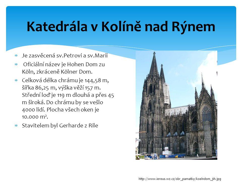  Je zasvěcená sv.Petrovi a sv.Marii  Oficiální název je Hohen Dom zu Köln, zkráceně Kölner Dom.  Celková délka chrámu je 144,58 m, šířka 86,25 m, v