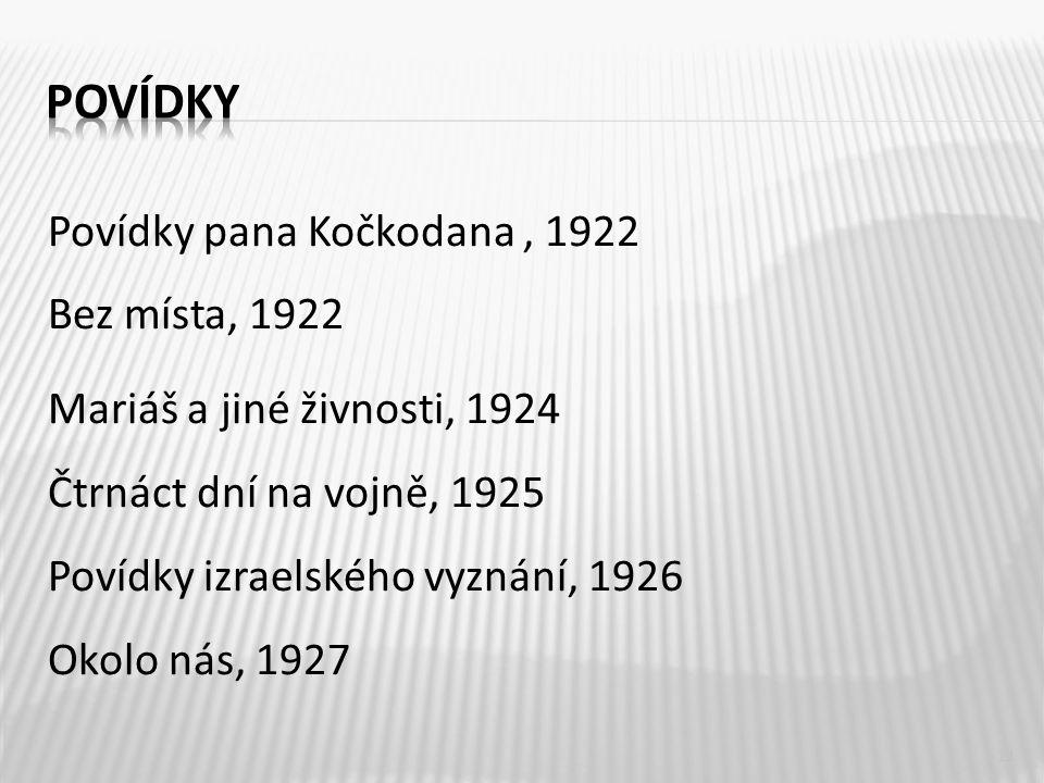 Povídky pana Kočkodana, 1922 Bez místa, 1922 Mariáš a jiné živnosti, 1924 Čtrnáct dní na vojně, 1925 Povídky izraelského vyznání, 1926 Okolo nás, 1927 11
