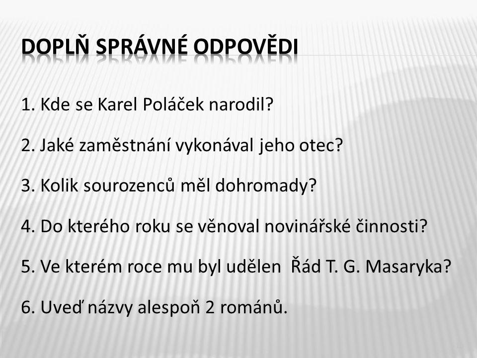 1. Kde se Karel Poláček narodil. 2. Jaké zaměstnání vykonával jeho otec.