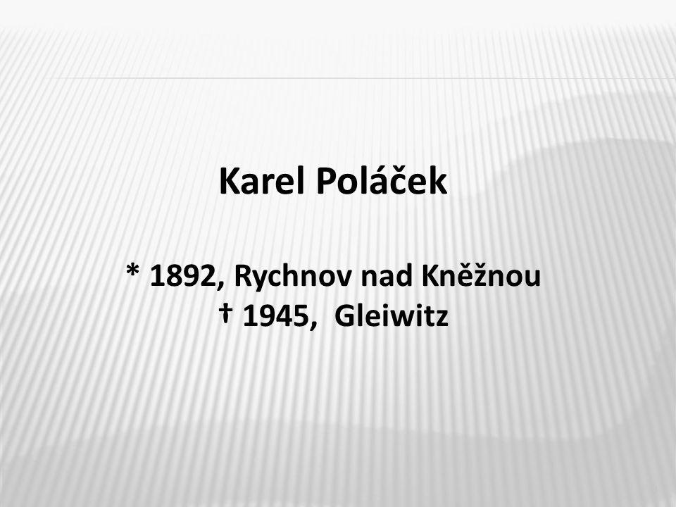 3 Karel Poláček * 1892, Rychnov nad Kněžnou † 1945, Gleiwitz