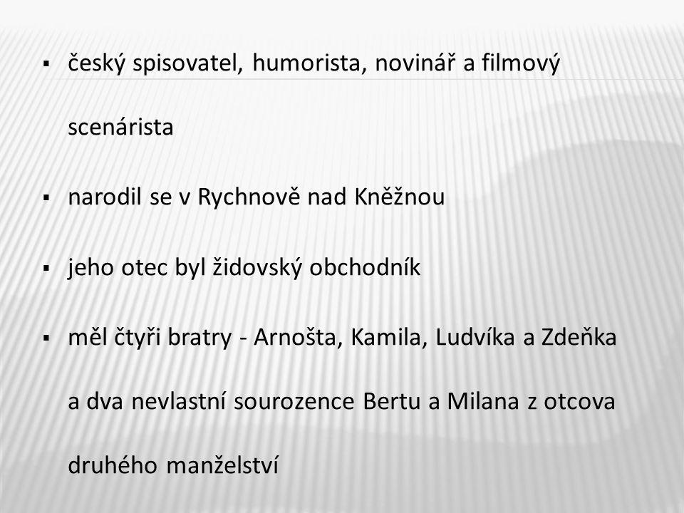  český spisovatel, humorista, novinář a filmový scenárista  narodil se v Rychnově nad Kněžnou  jeho otec byl židovský obchodník  měl čtyři bratry - Arnošta, Kamila, Ludvíka a Zdeňka a dva nevlastní sourozence Bertu a Milana z otcova druhého manželství