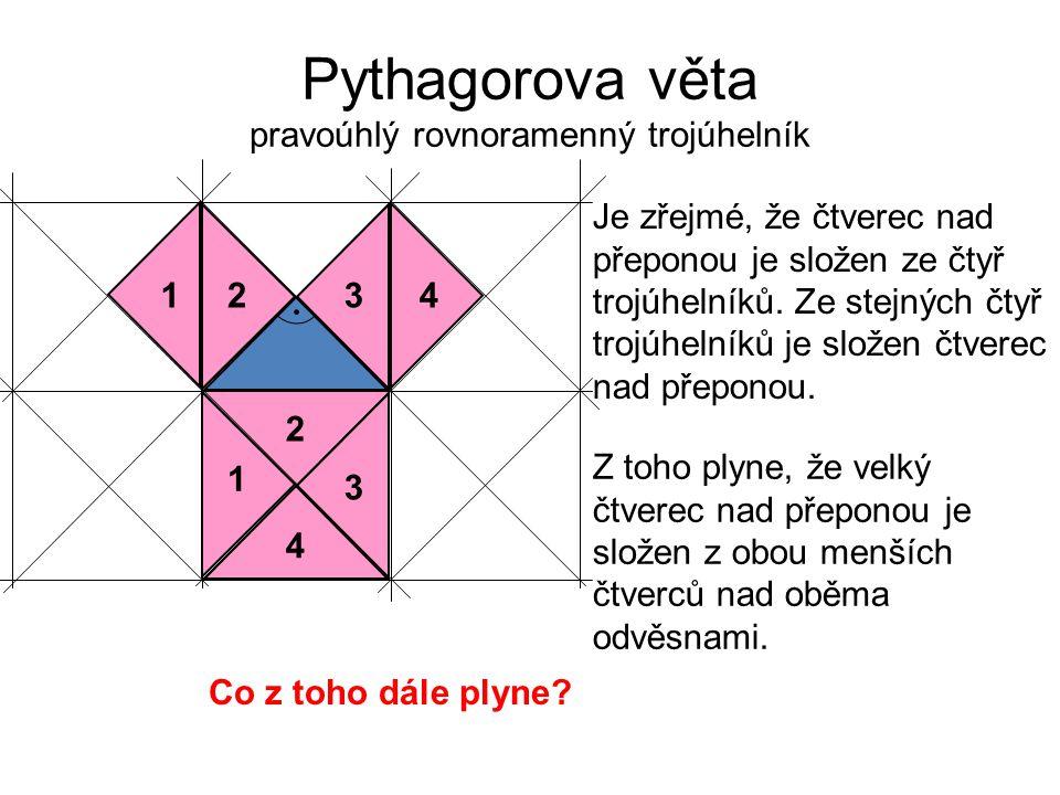 Pythagorova věta pravoúhlý rovnoramenný trojúhelník 1243 1 2 3 4 Je zřejmé, že čtverec nad přeponou je složen ze čtyř trojúhelníků. Ze stejných čtyř t