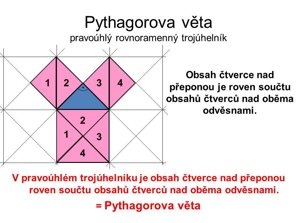 Pythagorova věta pravoúhlý rovnoramenný trojúhelník 1243 1 2 3 4 Obsah čtverce nad přeponou je roven součtu obsahů čtverců nad oběma odvěsnami. V prav