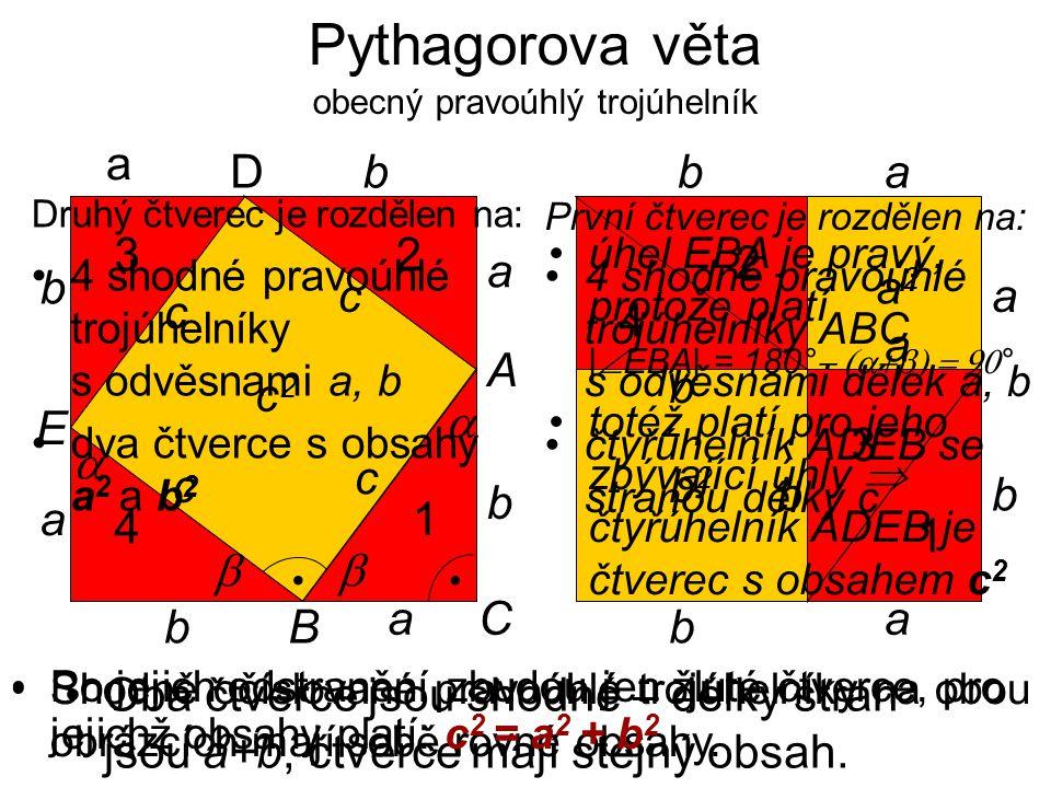 V pravoúhlém trojúhelníku je obsah čtverce nad přeponou roven součtu obsahů čtverců nad oběma odvěsnami.