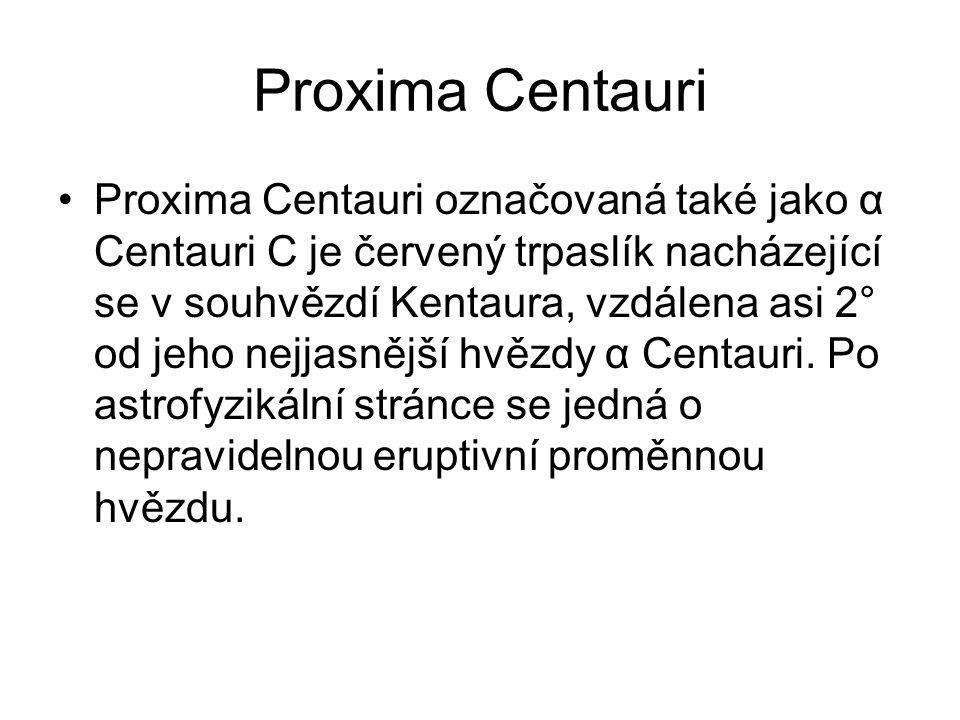 Proxima Centauri •Proxima Centauri označovaná také jako α Centauri C je červený trpaslík nacházející se v souhvězdí Kentaura, vzdálena asi 2° od jeho