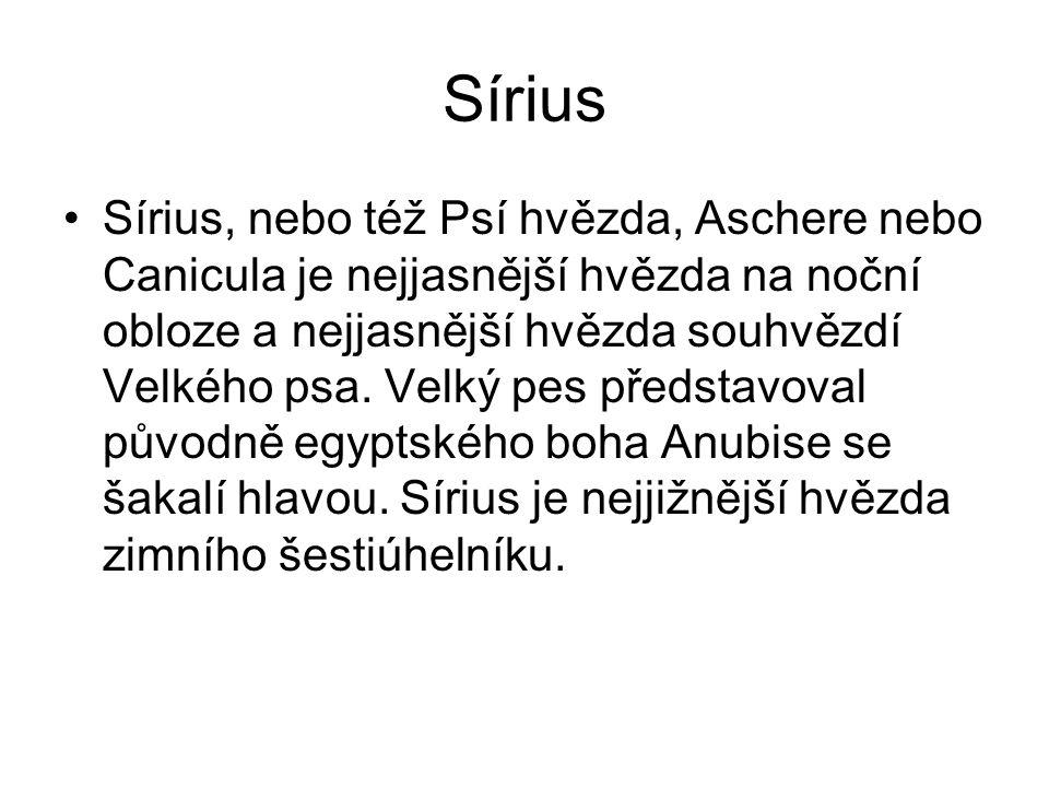 Sírius •Sírius, nebo též Psí hvězda, Aschere nebo Canicula je nejjasnější hvězda na noční obloze a nejjasnější hvězda souhvězdí Velkého psa. Velký pes