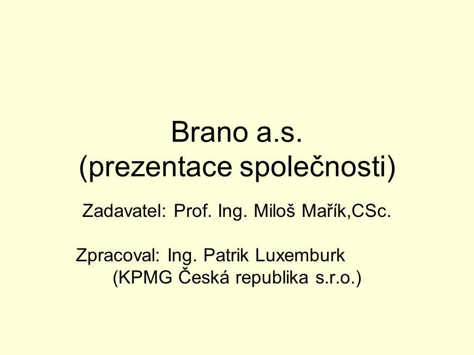Brano a.s. (prezentace společnosti) Zadavatel: Prof. Ing. Miloš Mařík,CSc. Zpracoval: Ing. Patrik Luxemburk (KPMG Česká republika s.r.o.)