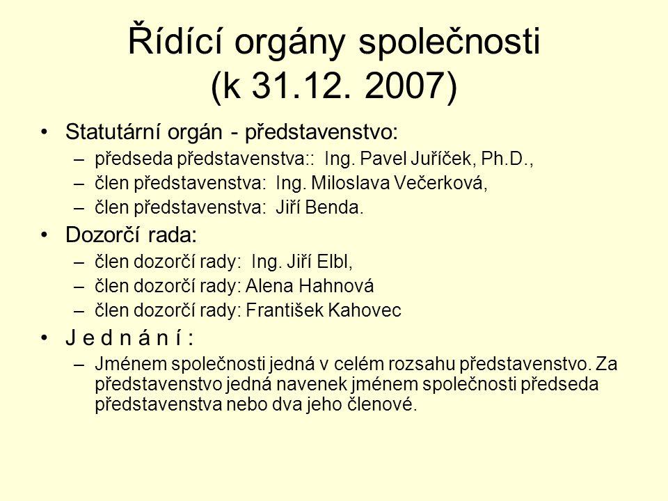Řídící orgány společnosti (k 31.12. 2007) •Statutární orgán - představenstvo: –předseda představenstva:: Ing. Pavel Juříček, Ph.D., –člen představenst