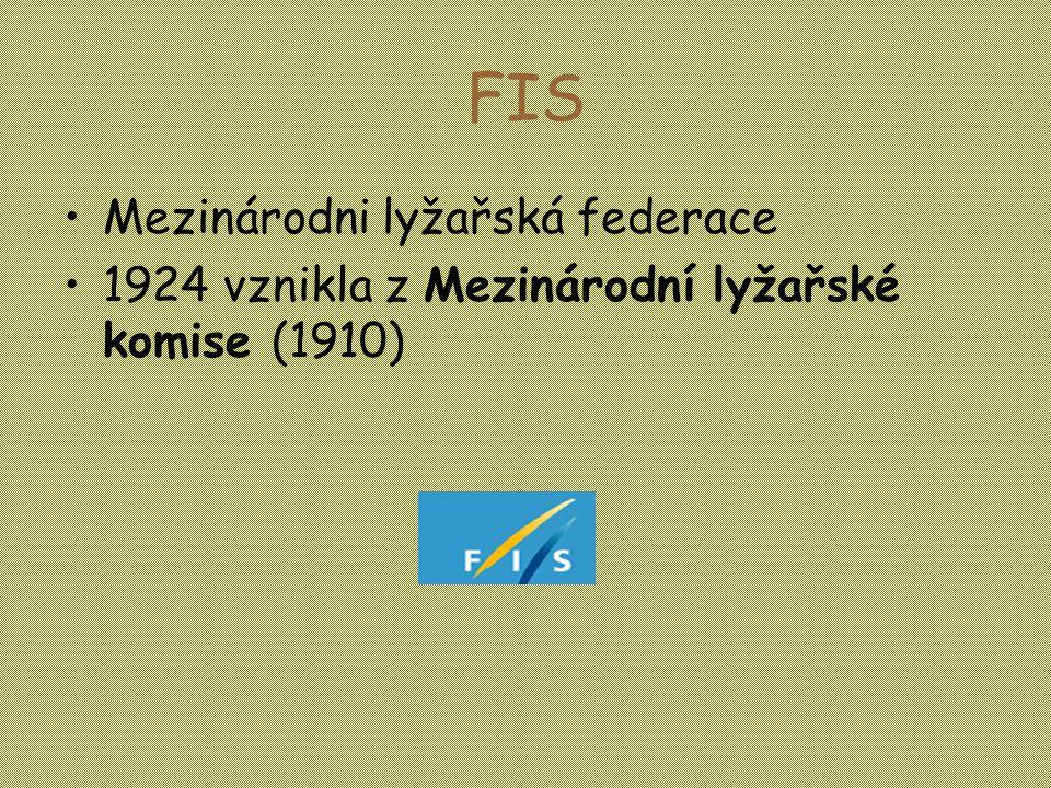 FIS •Mezinárodni lyžařská federace •1924 vznikla z Mezinárodní lyžařské komise (1910)