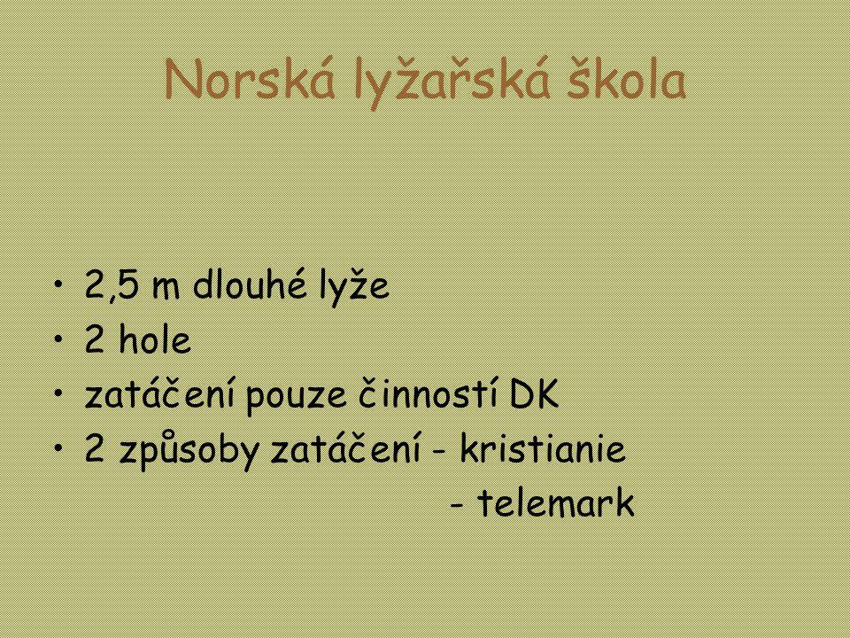 Norská lyžařská škola •2,5 m dlouhé lyže •2 hole •zatáčení pouze činností DK •2 způsoby zatáčení - kristianie - telemark