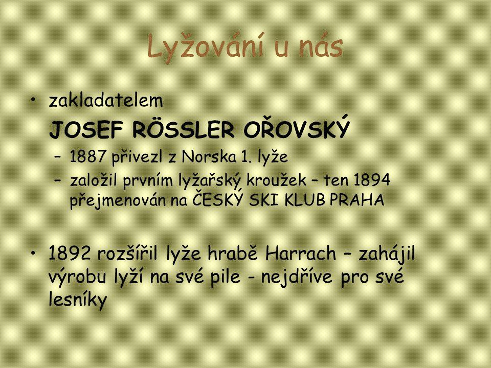 Lyžování u nás •zakladatelem JOSEF RÖSSLER OŘOVSKÝ –1887 přivezl z Norska 1.