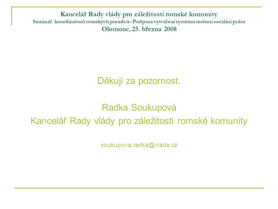 Kancelář Rady vlády pro záležitosti romské komunity Seminář koordinátorů romských poradců - Podpora vytváření systému terénní sociální práce Olomouc,
