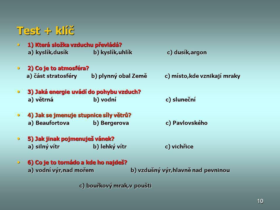 10 Test + klíč • 1) Která složka vzduchu převládá? a) kyslík,dusík b) kyslík,uhlík c) dusík,argon a) kyslík,dusík b) kyslík,uhlík c) dusík,argon • 2)