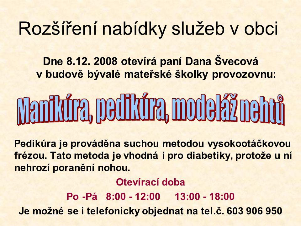 Rozšíření nabídky služeb v obci Dne 8.12. 2008 otevírá paní Dana Švecová v budově bývalé mateřské školky provozovnu: Pedikúra je prováděna suchou meto