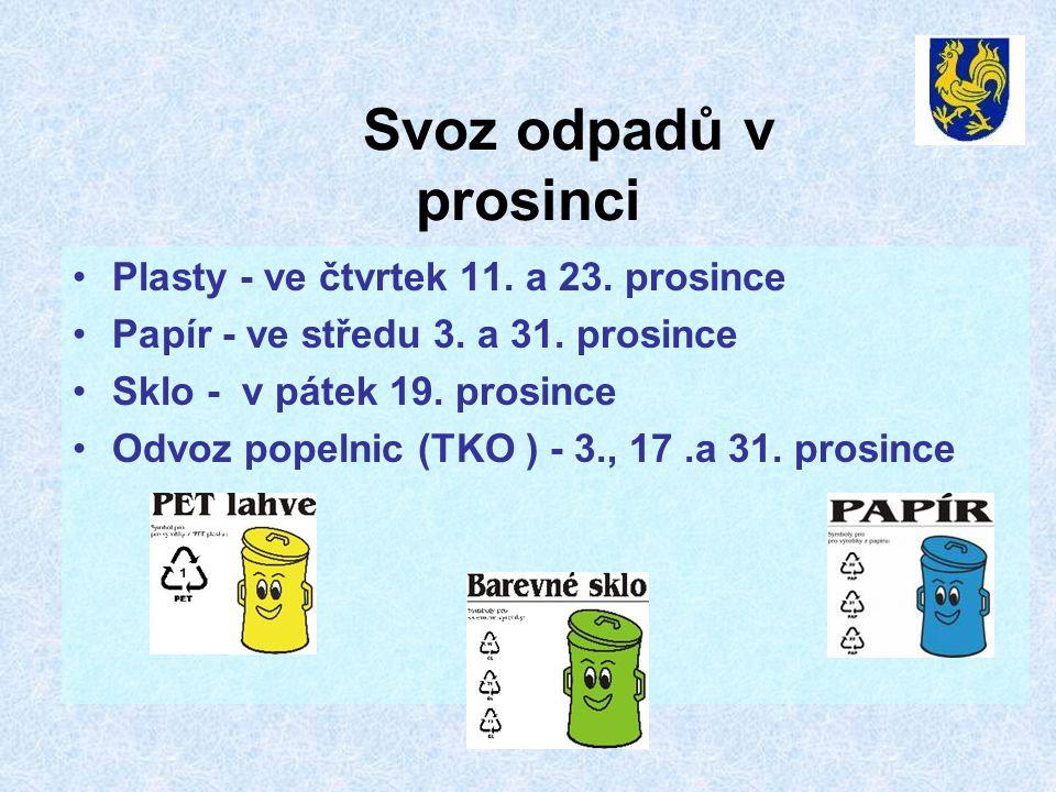 Svoz odpadů v prosinci •Plasty - ve čtvrtek 11. a 23. prosince •Papír - ve středu 3. a 31. prosince •Sklo - v pátek 19. prosince •Odvoz popelnic (TKO