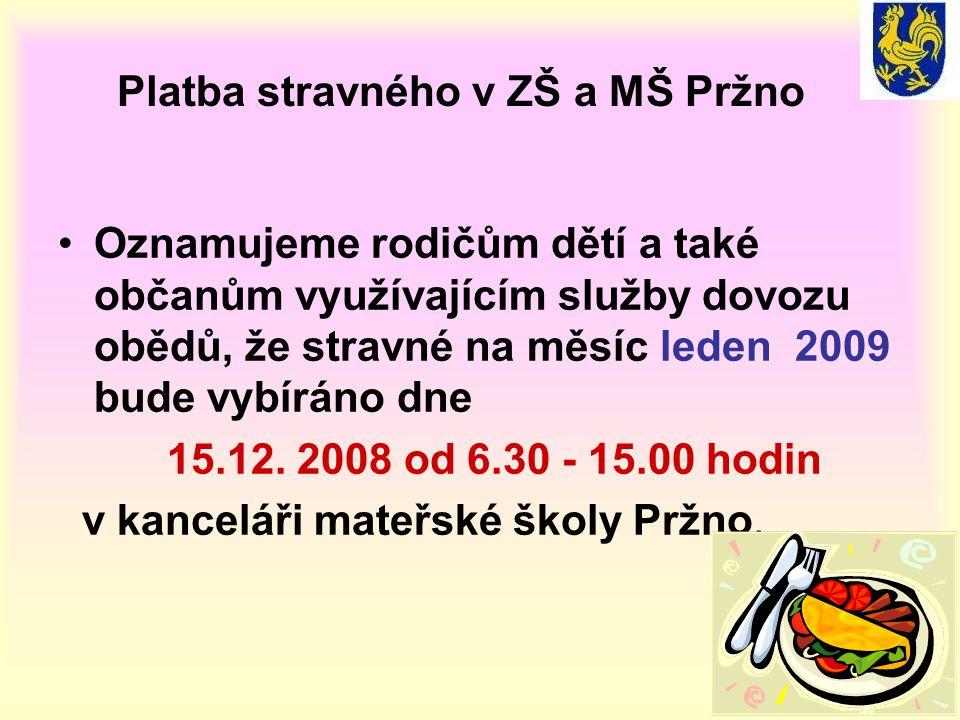 Platba stravného v ZŠ a MŠ Pržno •Oznamujeme rodičům dětí a také občanům využívajícím služby dovozu obědů, že stravné na měsíc leden 2009 bude vybíráno dne 15.12.
