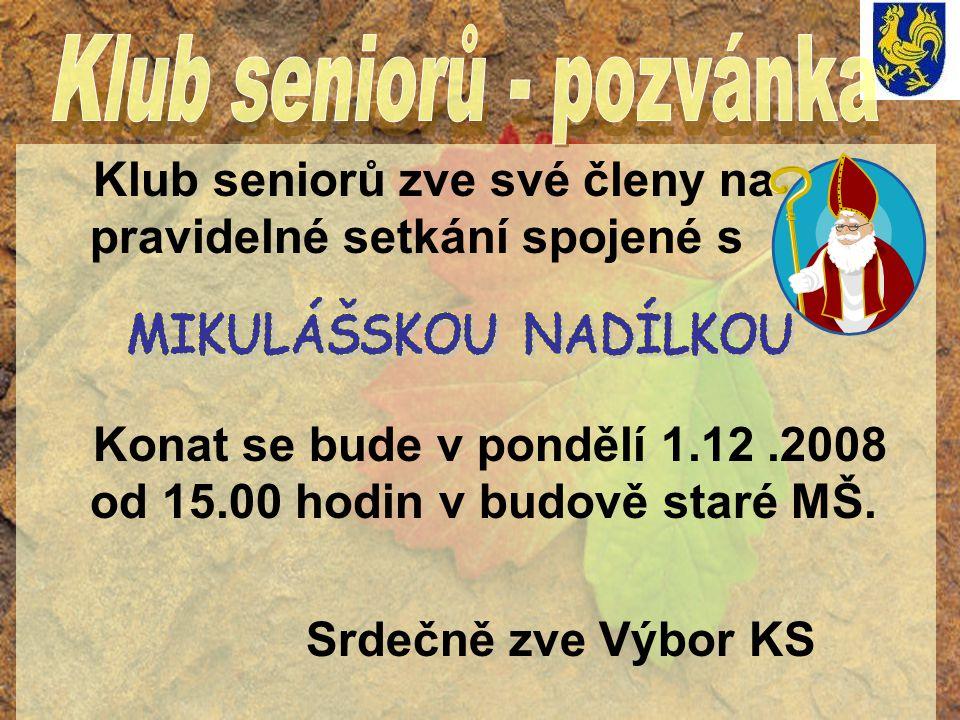 Klub seniorů zve své členy na pravidelné setkání spojené s Konat se bude v pondělí 1.12.2008 od 15.00 hodin v budově staré MŠ. Srdečně zve Výbor KS