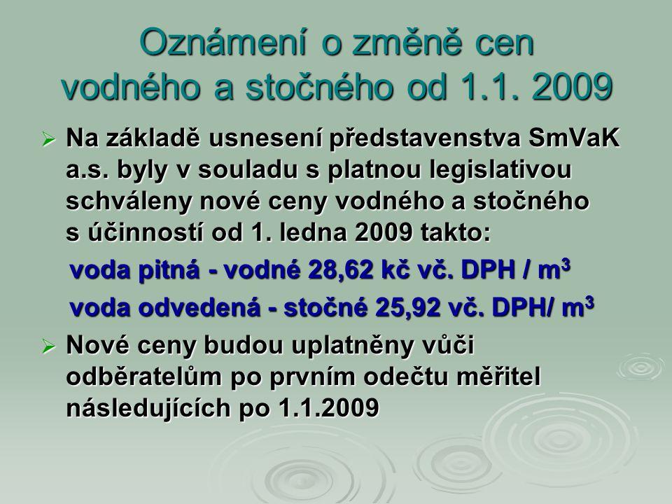 Oznámení o změně cen vodného a stočného od 1.1. 2009  Na základě usnesení představenstva SmVaK a.s. byly v souladu s platnou legislativou schváleny n