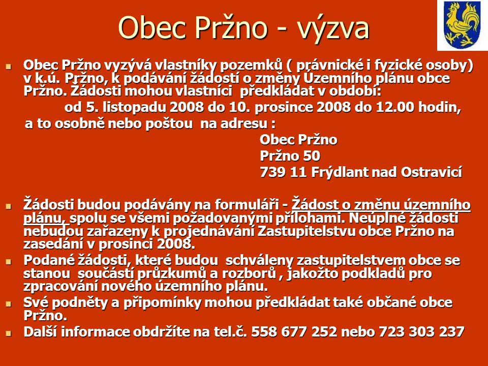 Obec Pržno - výzva  Obec Pržno vyzývá vlastníky pozemků ( právnické i fyzické osoby) v k.ú. Pržno, k podávání žádostí o změny Územního plánu obce Prž