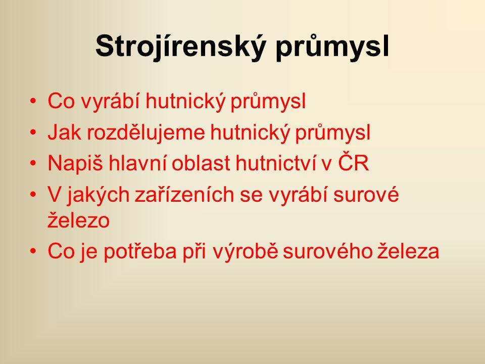 Strojírenský průmysl •závody rozptýleny po celé ČR ve velké řadě oborů •nejsilnější odvětví našeho průmyslu, velká tradice •základna technické vybavenosti celého hospodářství •Rozděluje se na těžké a lehké (spotřební), těžké navazuje na hutnický průmysl ( Praha, Plzeň, Brno …)