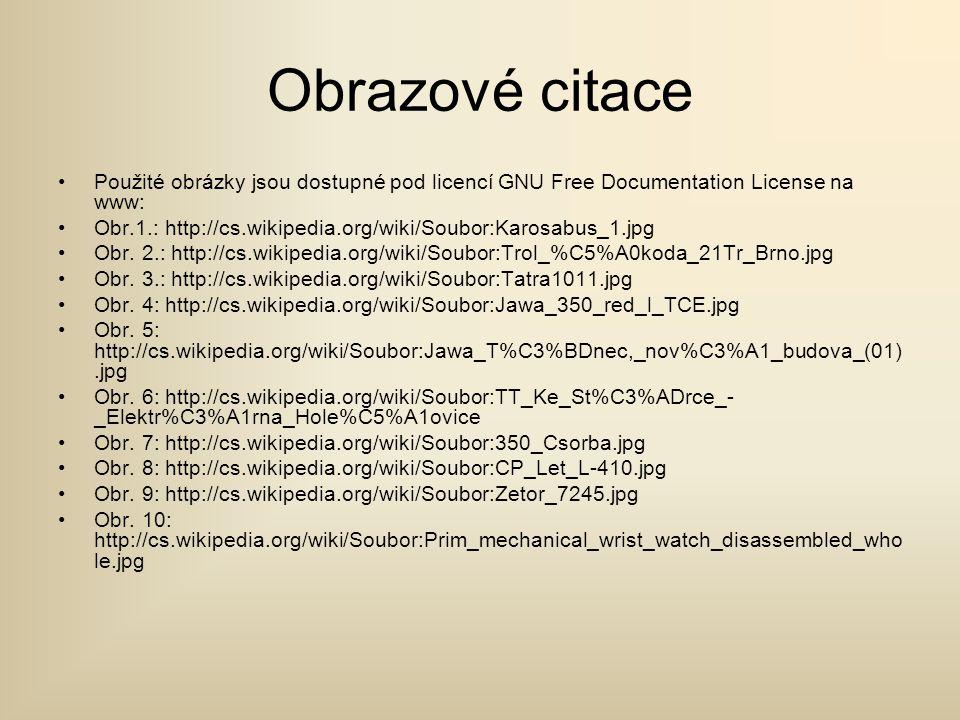 Obrazové citace •Použité obrázky jsou dostupné pod licencí GNU Free Documentation License na www: •Obr.1.: http://cs.wikipedia.org/wiki/Soubor:Karosab
