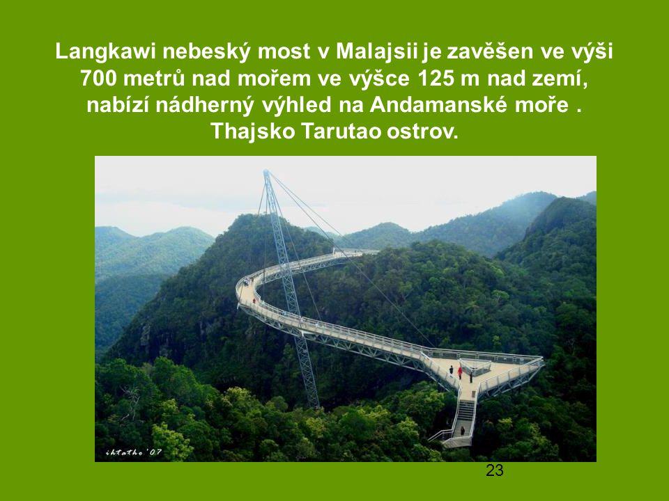 23 Langkawi nebeský most v Malajsii je zavěšen ve výši 700 metrů nad mořem ve výšce 125 m nad zemí, nabízí nádherný výhled na Andamanské moře. Thajsko