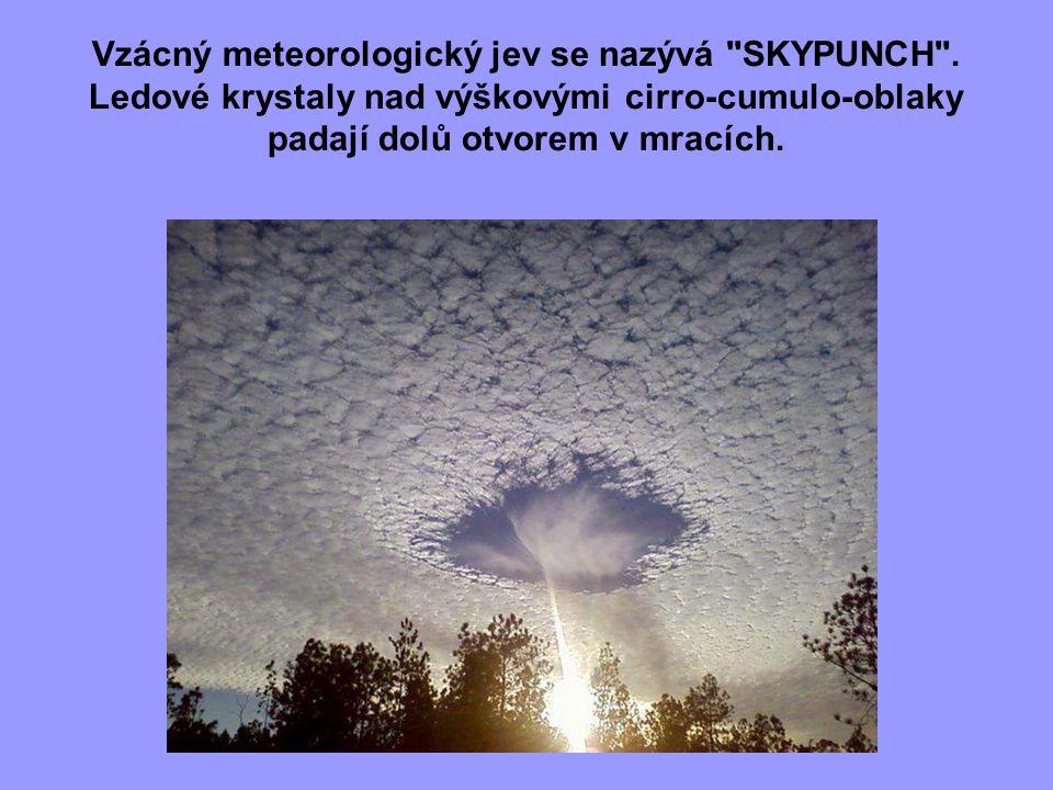 9 Vzácný meteorologický jev se nazývá SKYPUNCH .