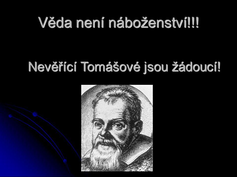 Věda není náboženství!!! Nevěřící Tomášové jsou žádoucí!
