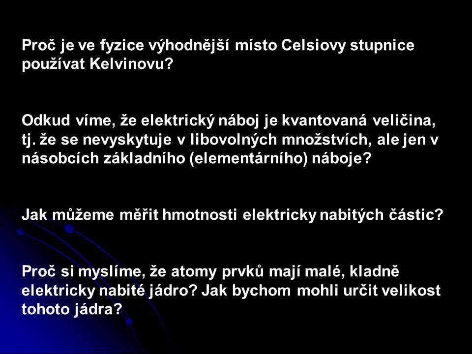 Proč je ve fyzice výhodnější místo Celsiovy stupnice používat Kelvinovu? Odkud víme, že elektrický náboj je kvantovaná veličina, tj. že se nevyskytuje