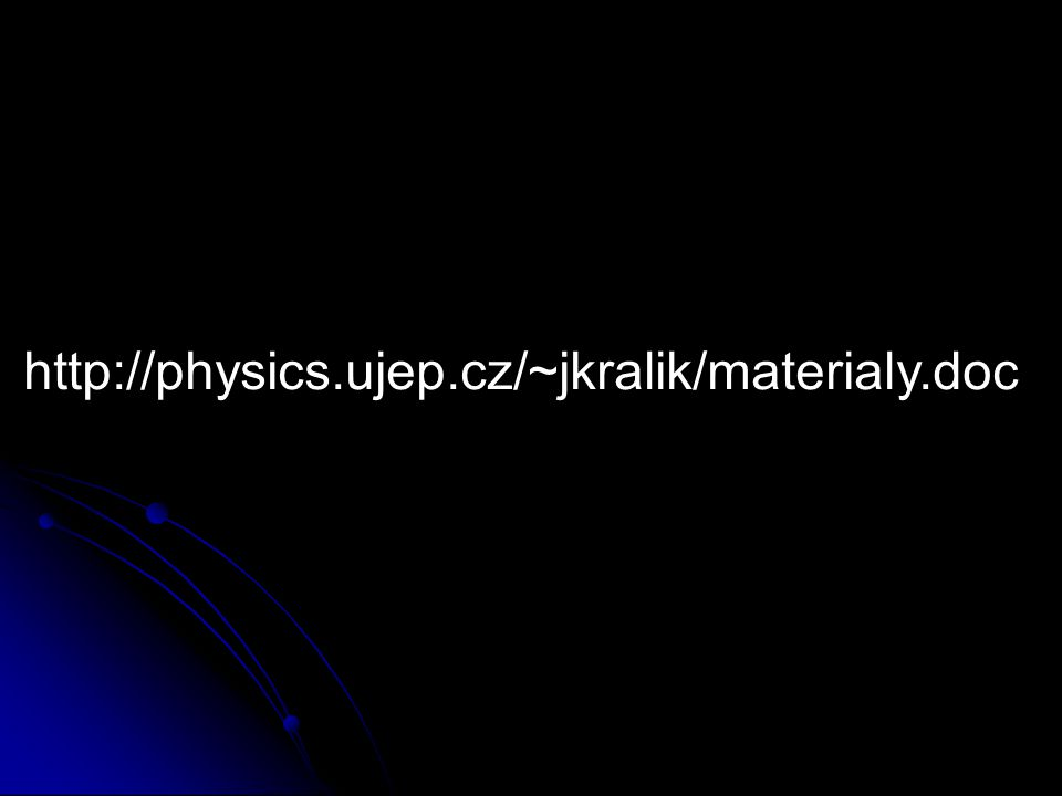 http://physics.ujep.cz/~jkralik/materialy.doc