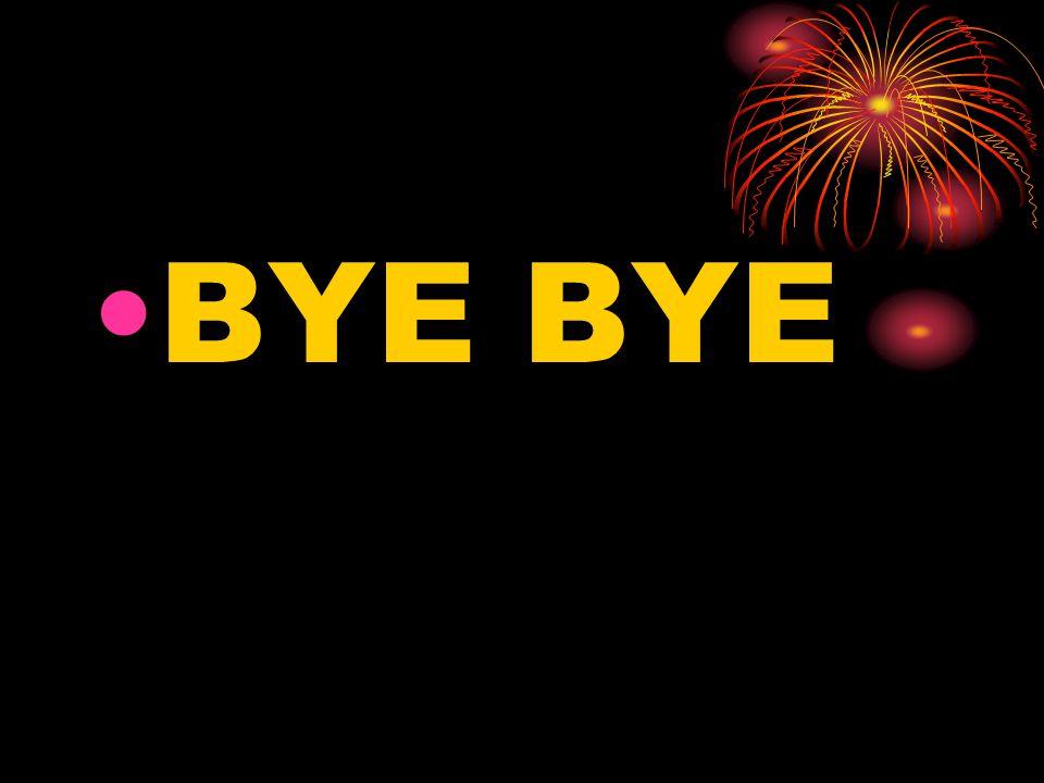 •BYE BYE