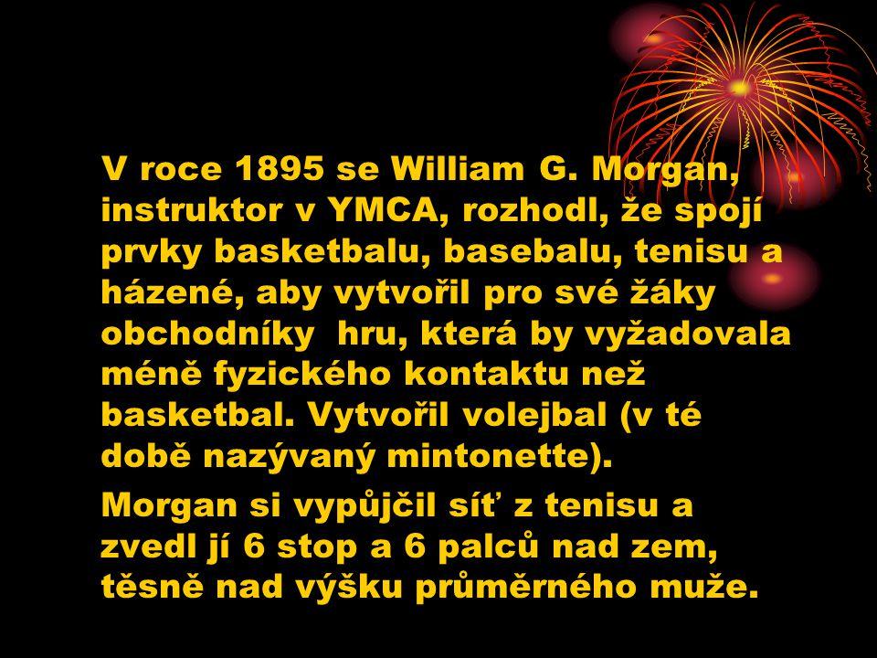 V roce 1895 se William G. Morgan, instruktor v YMCA, rozhodl, že spojí prvky basketbalu, basebalu, tenisu a házené, aby vytvořil pro své žáky obchodní