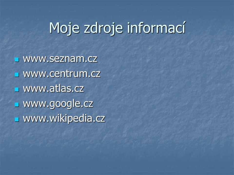 Moje zdroje informací  www.seznam.cz  www.centrum.cz  www.atlas.cz  www.google.cz  www.wikipedia.cz
