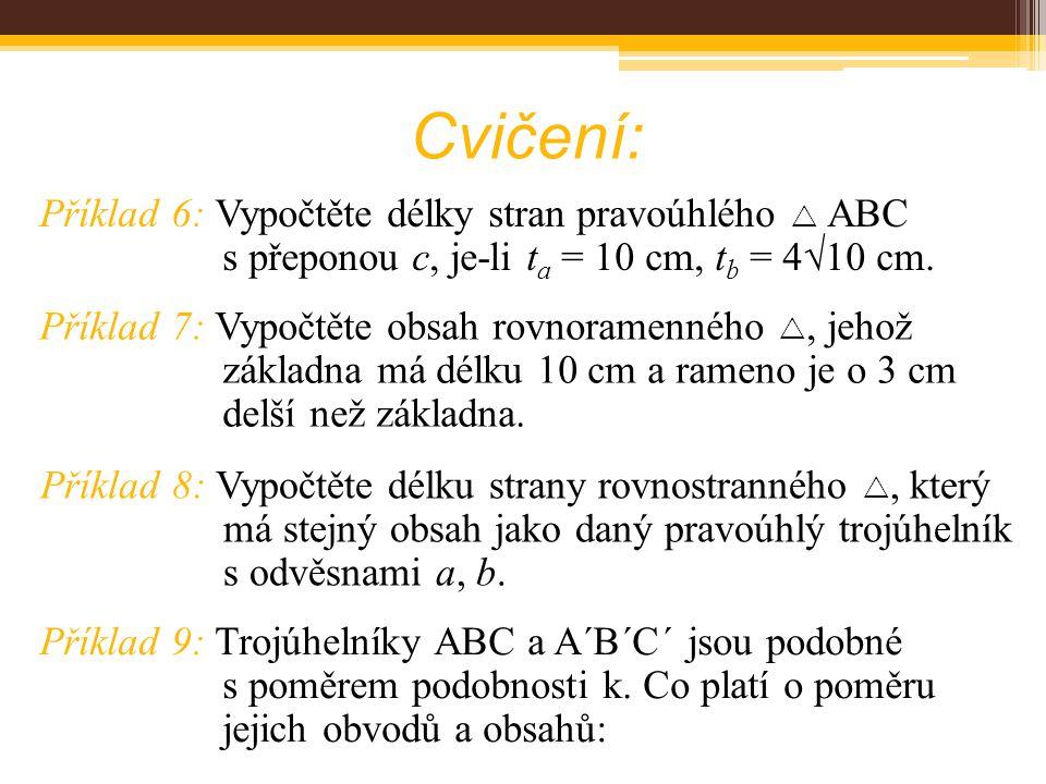 Cvičení: Příklad 6: Vypočtěte délky stran pravoúhlého  ABC s přeponou c, je-li t a = 10 cm, t b = 4  10 cm. Příklad 8: Vypočtěte délku strany rovnos